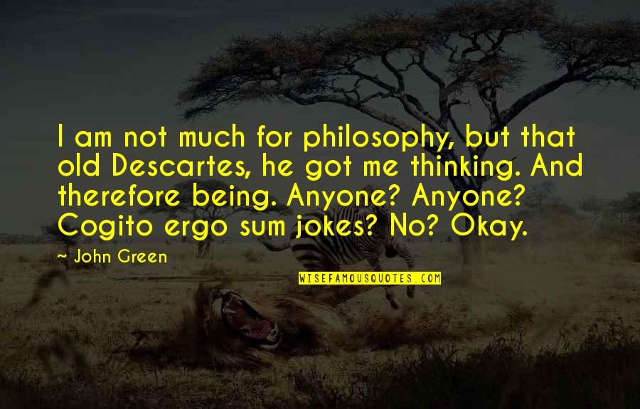 Sum Quotes By John Green: I am not much for philosophy, but that
