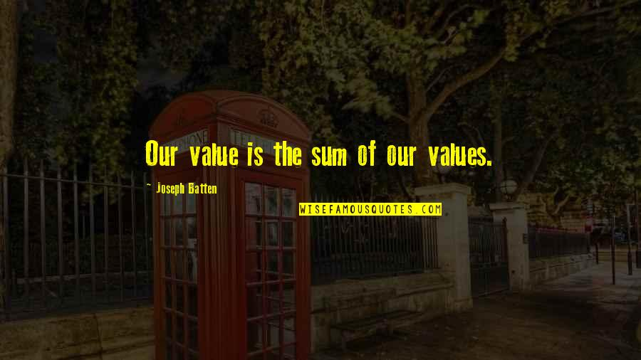 Sum Quotes By Joseph Batten: Our value is the sum of our values.