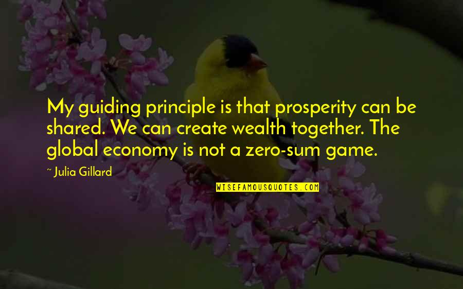 Sum Quotes By Julia Gillard: My guiding principle is that prosperity can be