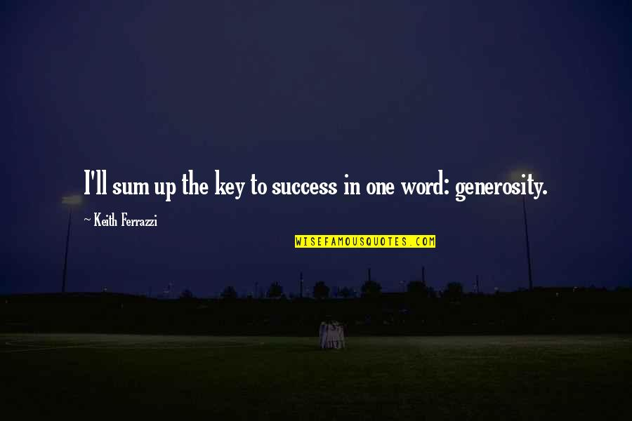 Sum Quotes By Keith Ferrazzi: I'll sum up the key to success in