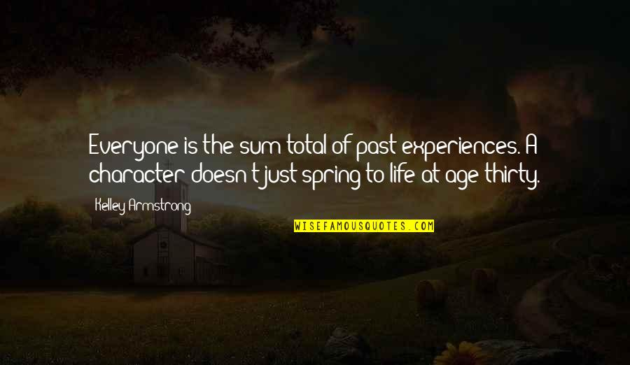 Sum Quotes By Kelley Armstrong: Everyone is the sum total of past experiences.