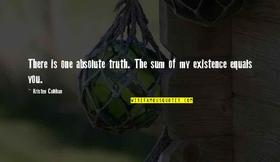 Sum Quotes By Kristen Callihan: There is one absolute truth. The sum of