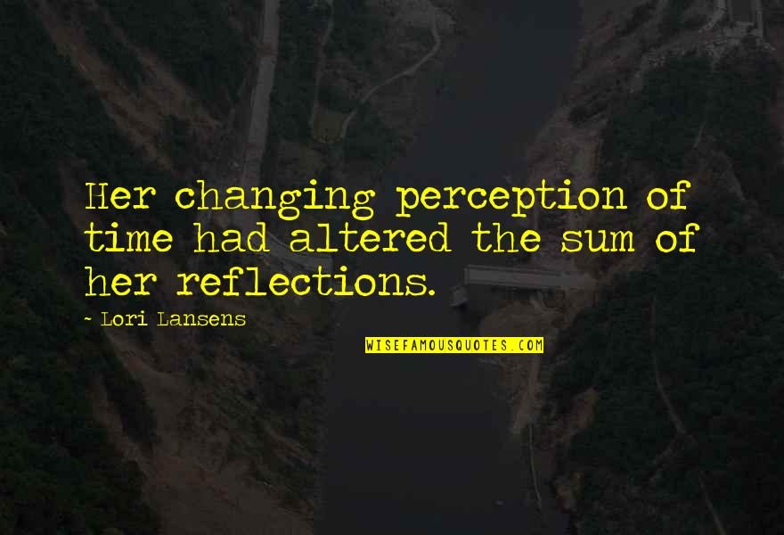 Sum Quotes By Lori Lansens: Her changing perception of time had altered the