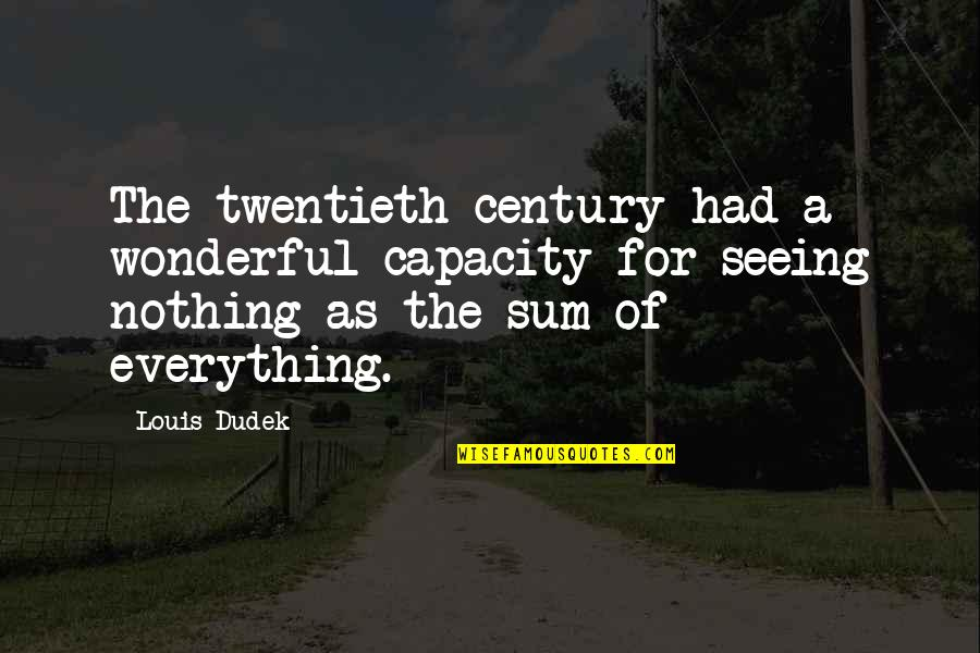 Sum Quotes By Louis Dudek: The twentieth century had a wonderful capacity for
