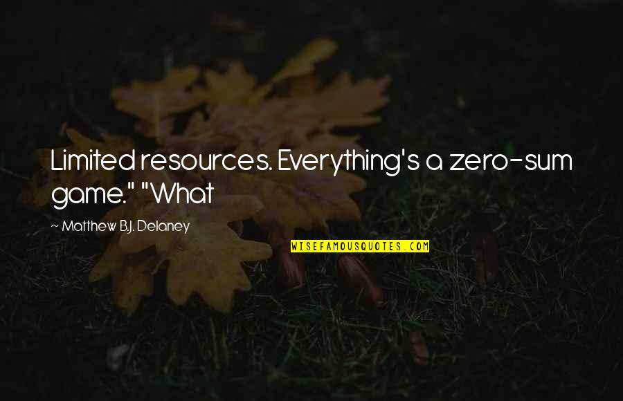 """Sum Quotes By Matthew B.J. Delaney: Limited resources. Everything's a zero-sum game."""" """"What"""