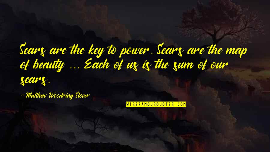 Sum Quotes By Matthew Woodring Stover: Scars are the key to power. Scars are