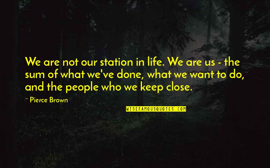 Sum Quotes By Pierce Brown: We are not our station in life. We