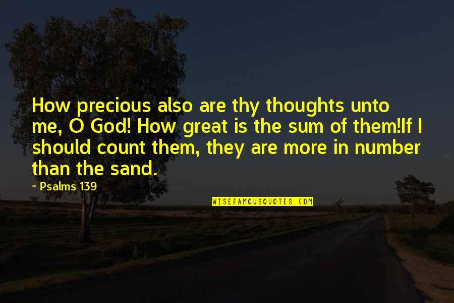 Sum Quotes By Psalms 139: How precious also are thy thoughts unto me,
