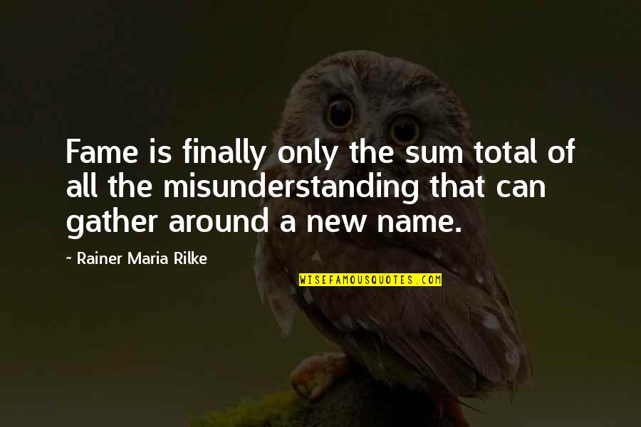 Sum Quotes By Rainer Maria Rilke: Fame is finally only the sum total of