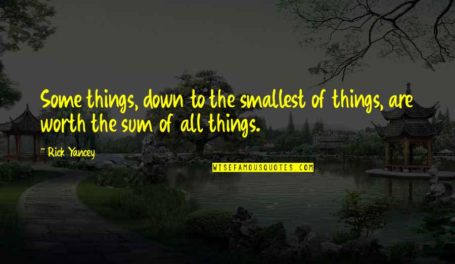 Sum Quotes By Rick Yancey: Some things, down to the smallest of things,