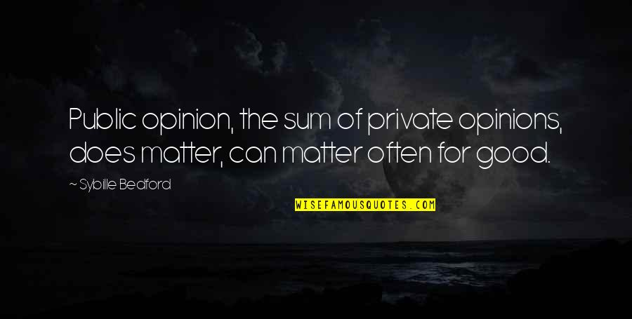 Sum Quotes By Sybille Bedford: Public opinion, the sum of private opinions, does
