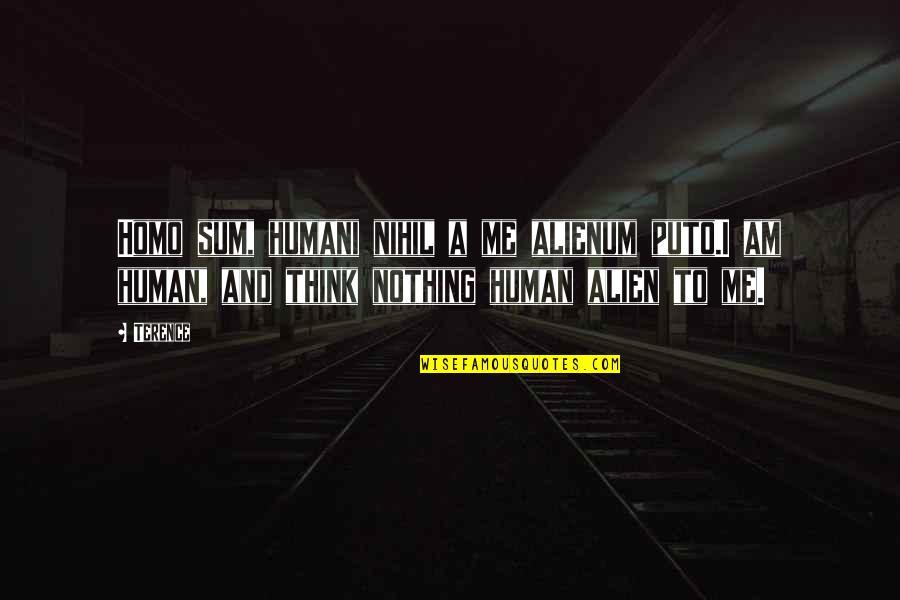 Sum Quotes By Terence: Homo sum, humani nihil a me alienum puto.I
