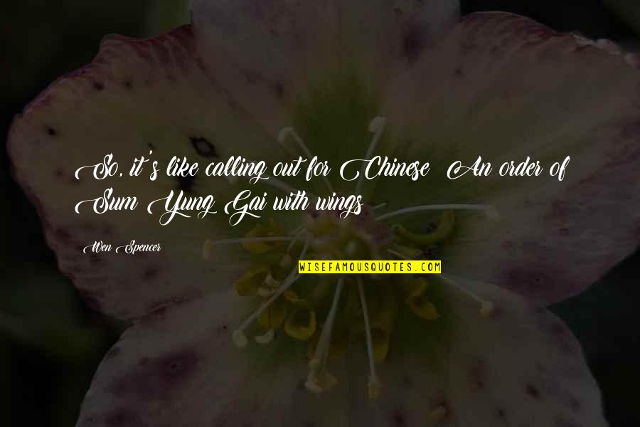 Sum Quotes By Wen Spencer: So, it's like calling out for Chinese? An