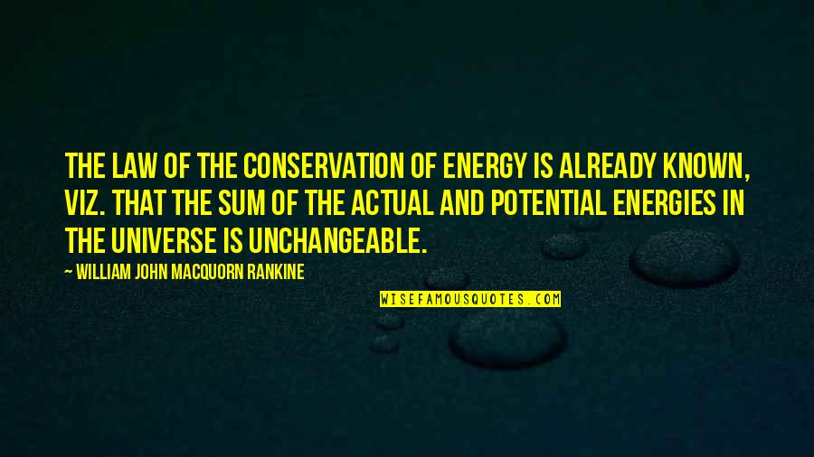Sum Quotes By William John Macquorn Rankine: The law of the conservation of energy is