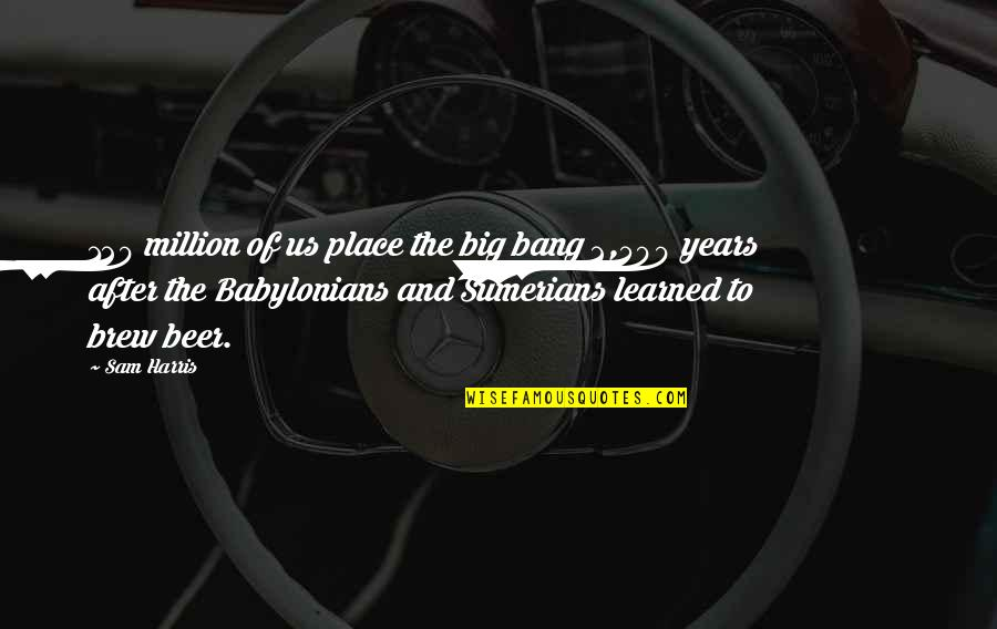 Sumerians Quotes By Sam Harris: 120 million of us place the big bang