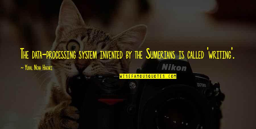 Sumerians Quotes By Yuval Noah Harari: The data-processing system invented by the Sumerians is