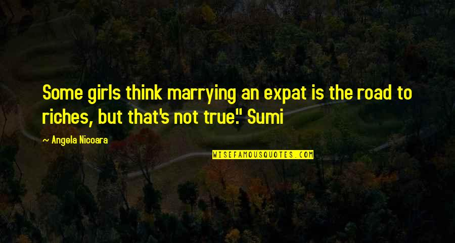 Sumi-e Quotes By Angela Nicoara: Some girls think marrying an expat is the