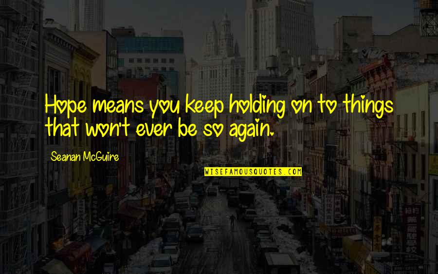 Sumi-e Quotes By Seanan McGuire: Hope means you keep holding on to things