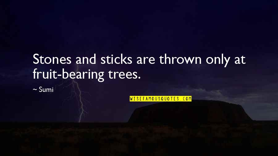 Sumi-e Quotes By Sumi: Stones and sticks are thrown only at fruit-bearing