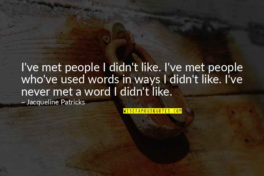 Summer Altice Quotes By Jacqueline Patricks: I've met people I didn't like. I've met