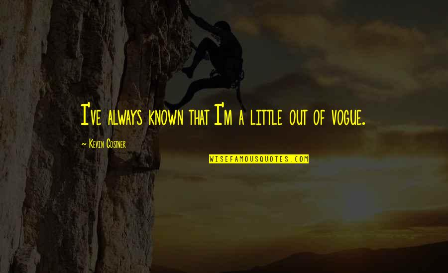 Summer Altice Quotes By Kevin Costner: I've always known that I'm a little out