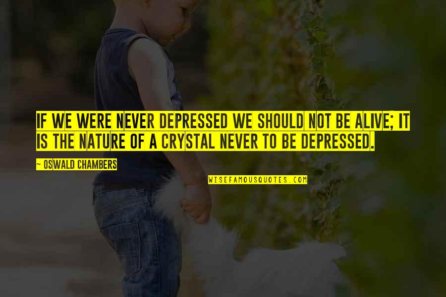 Summer Altice Quotes By Oswald Chambers: If we were never depressed we should not
