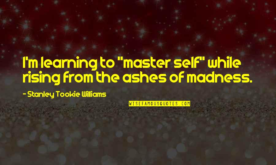 """Summer Altice Quotes By Stanley Tookie Williams: I'm learning to """"master self"""" while rising from"""
