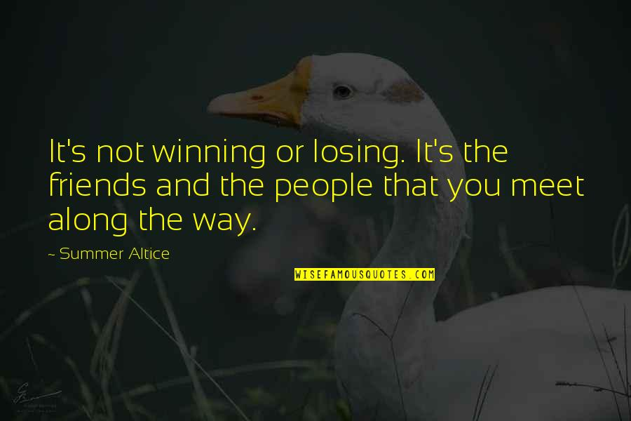 Summer Altice Quotes By Summer Altice: It's not winning or losing. It's the friends