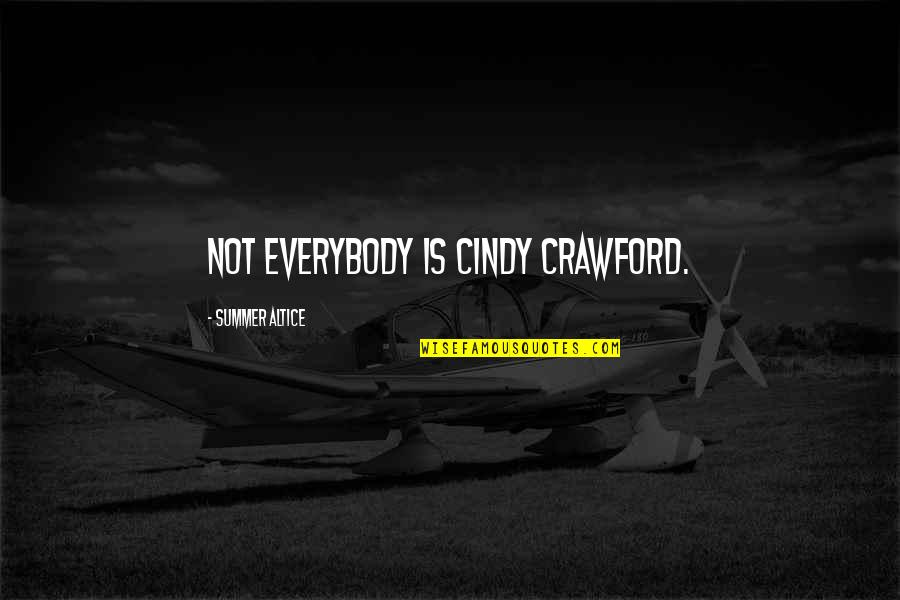Summer Altice Quotes By Summer Altice: Not everybody is Cindy Crawford.