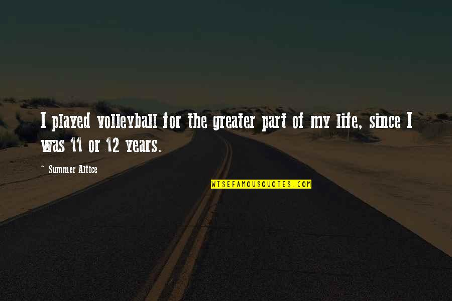 Summer Altice Quotes By Summer Altice: I played volleyball for the greater part of
