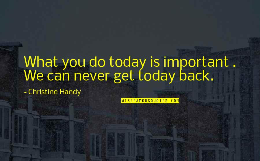 Summer And Reading Quotes By Christine Handy: What you do today is important . We