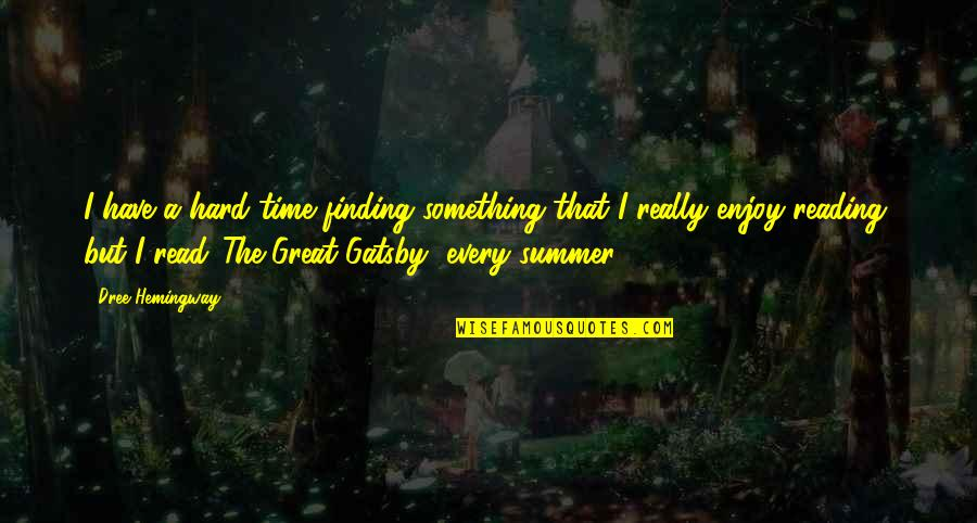 Summer And Reading Quotes By Dree Hemingway: I have a hard time finding something that