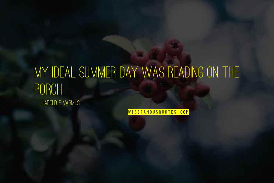Summer And Reading Quotes By Harold E. Varmus: My ideal summer day was reading on the