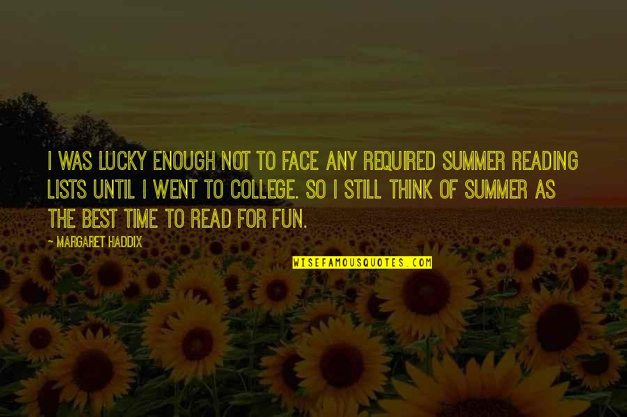 Summer And Reading Quotes By Margaret Haddix: I was lucky enough not to face any