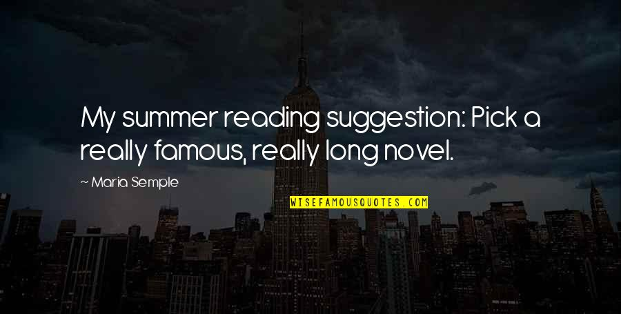 Summer And Reading Quotes By Maria Semple: My summer reading suggestion: Pick a really famous,