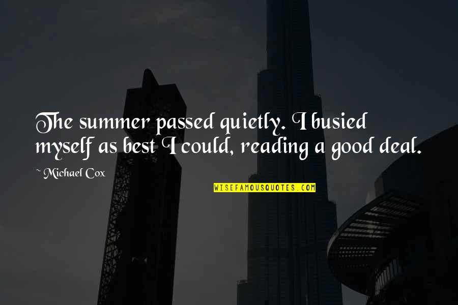 Summer And Reading Quotes By Michael Cox: The summer passed quietly. I busied myself as