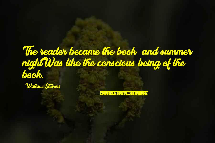 Summer And Reading Quotes By Wallace Stevens: The reader became the book; and summer nightWas