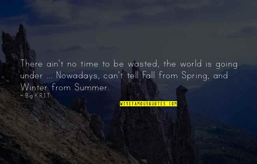 Summer And Spring Quotes By Big K.R.I.T.: There ain't no time to be wasted, the