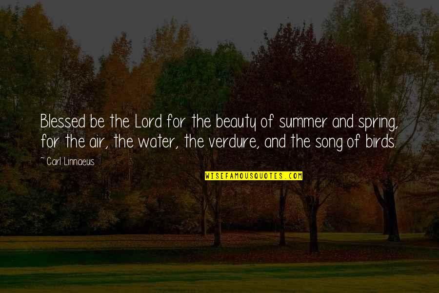 Summer And Spring Quotes By Carl Linnaeus: Blessed be the Lord for the beauty of