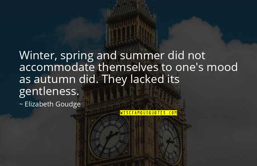 Summer And Spring Quotes By Elizabeth Goudge: Winter, spring and summer did not accommodate themselves
