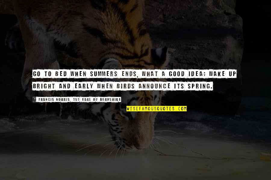 Summer And Spring Quotes By Francis Norris, 1st Earl Of Berkshire: Go to bed when summers ends, what a