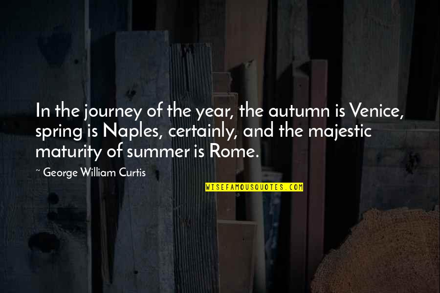 Summer And Spring Quotes By George William Curtis: In the journey of the year, the autumn