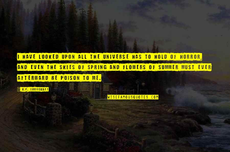 Summer And Spring Quotes By H.P. Lovecraft: I have looked upon all the universe has