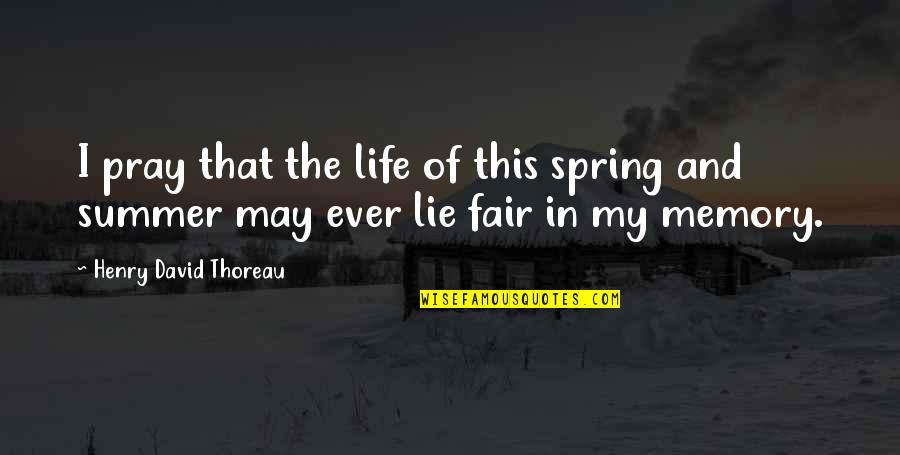 Summer And Spring Quotes By Henry David Thoreau: I pray that the life of this spring
