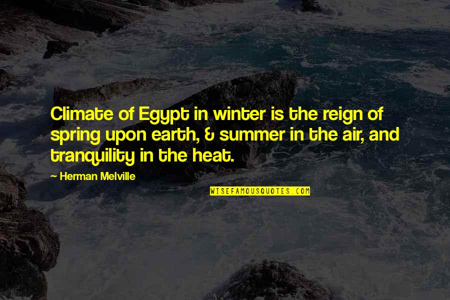 Summer And Spring Quotes By Herman Melville: Climate of Egypt in winter is the reign