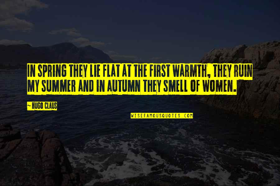 Summer And Spring Quotes By Hugo Claus: In spring they lie flat at the first