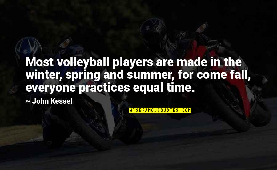 Summer And Spring Quotes By John Kessel: Most volleyball players are made in the winter,