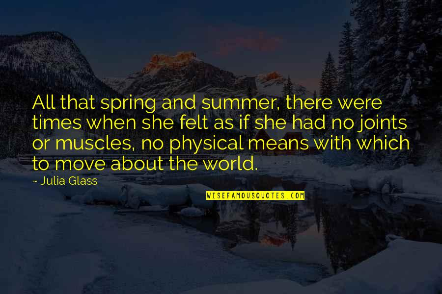 Summer And Spring Quotes By Julia Glass: All that spring and summer, there were times