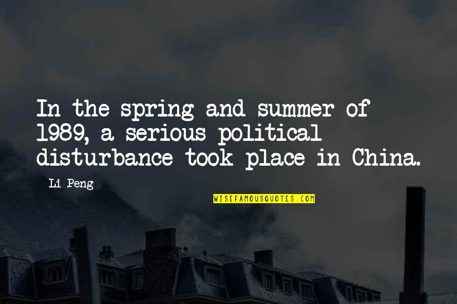 Summer And Spring Quotes By Li Peng: In the spring and summer of 1989, a