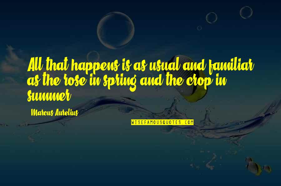 Summer And Spring Quotes By Marcus Aurelius: All that happens is as usual and familiar